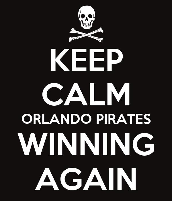 KEEP CALM ORLANDO PIRATES WINNING AGAIN