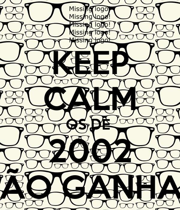 KEEP CALM OS DE  2002 VÃO GANHAR