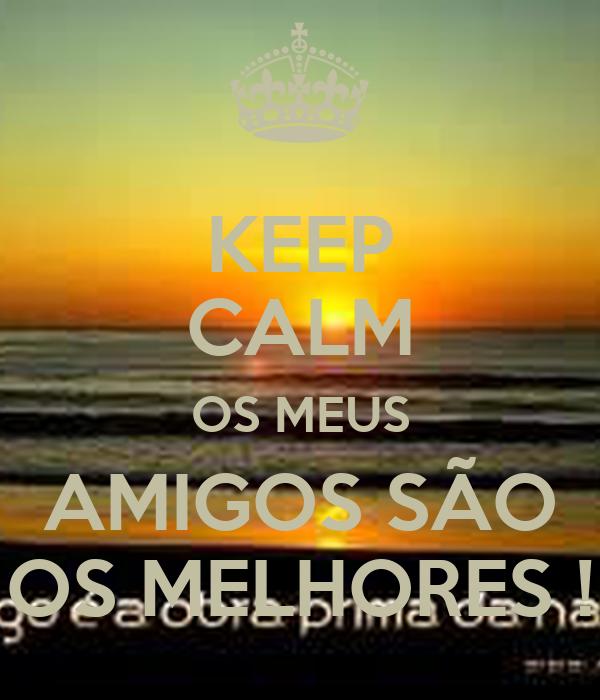 KEEP CALM OS MEUS AMIGOS SÃO OS MELHORES !