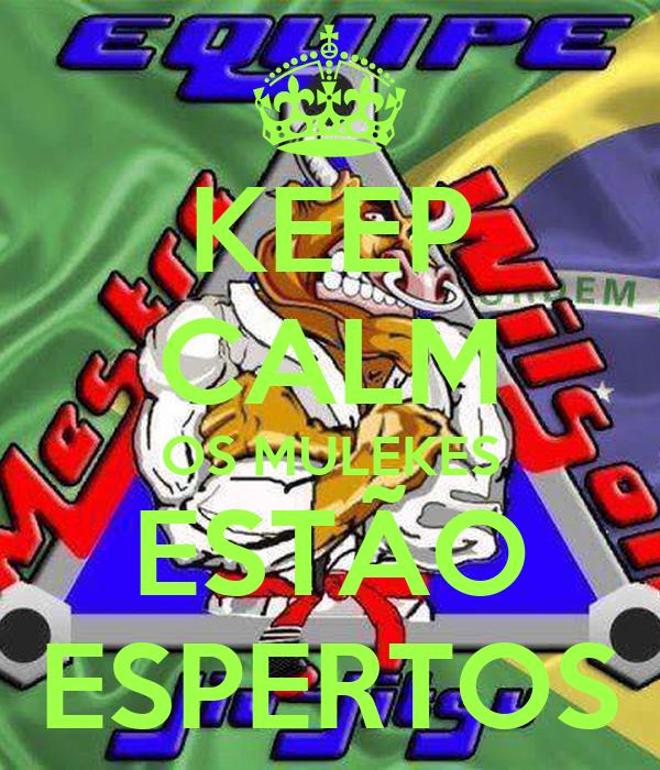 KEEP CALM OS MULEKES ESTÃO ESPERTOS