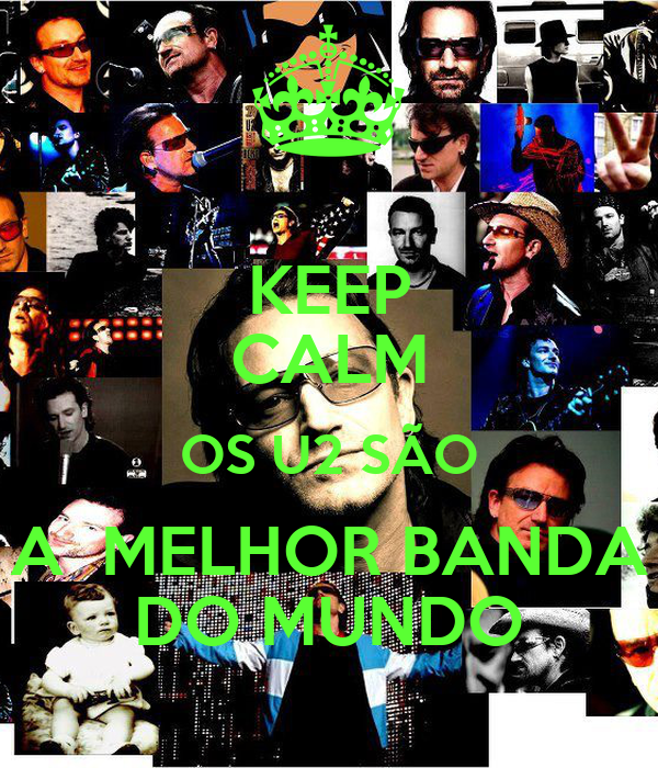 KEEP CALM OS U2 SÃO A  MELHOR BANDA DO MUNDO