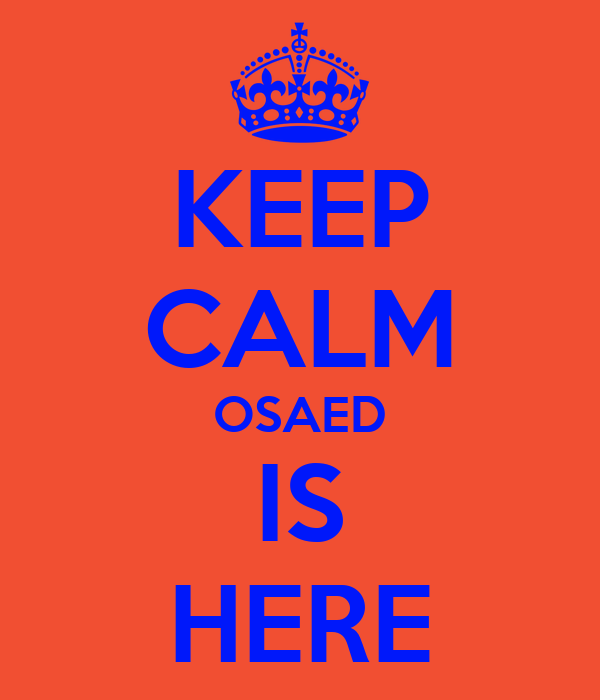 KEEP CALM OSAED IS HERE