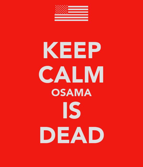 KEEP CALM OSAMA IS DEAD