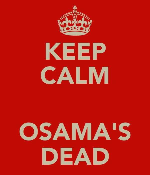 KEEP CALM  OSAMA'S DEAD