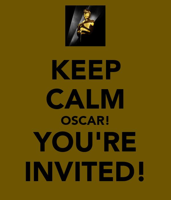 KEEP CALM OSCAR! YOU'RE INVITED!