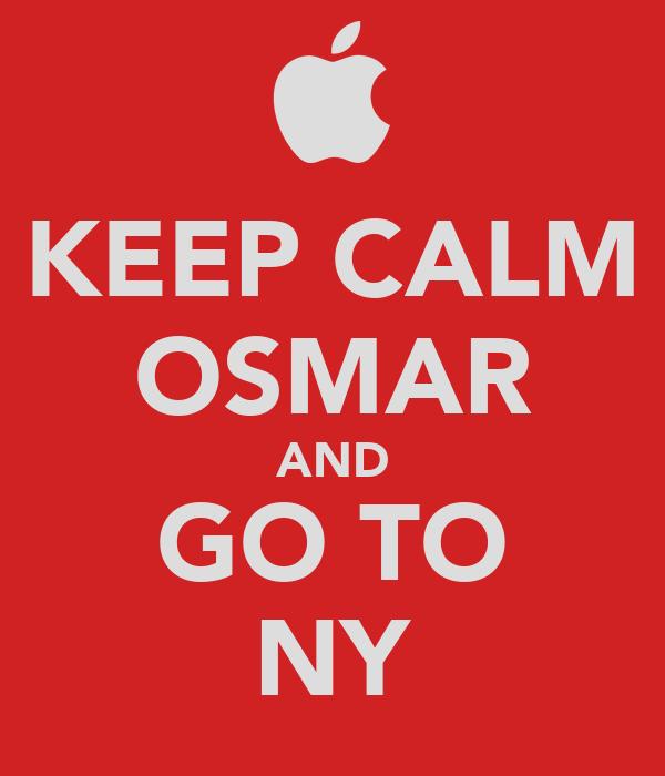 KEEP CALM OSMAR AND GO TO NY