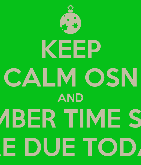 KEEP CALM OSN AND REMEMBER TIME SHEETS ARE DUE TODAY