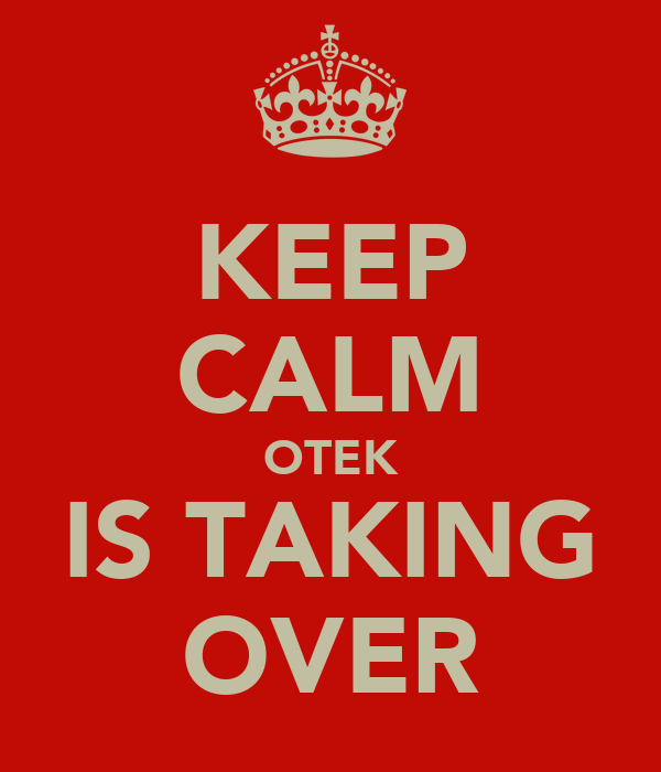 KEEP CALM OTEK IS TAKING OVER