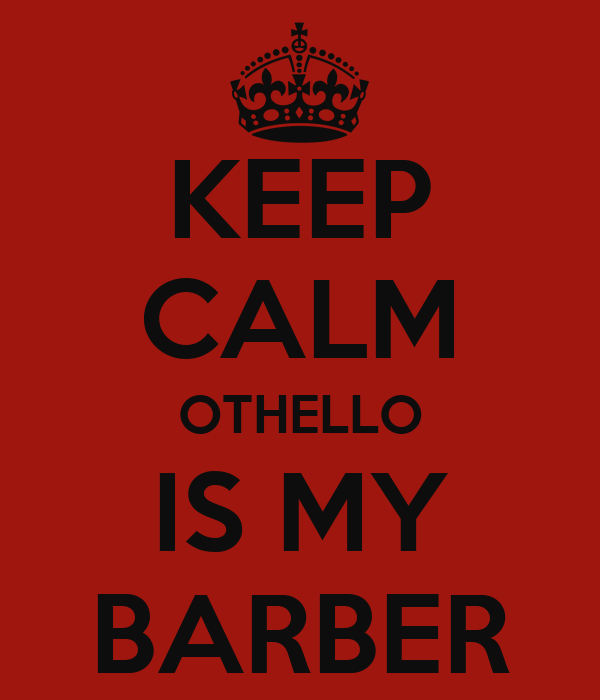 KEEP CALM OTHELLO IS MY BARBER