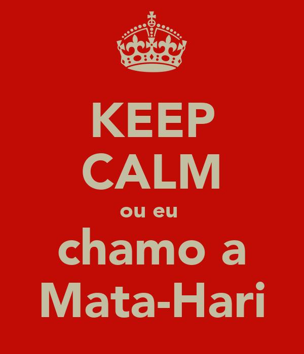 KEEP CALM ou eu  chamo a Mata-Hari