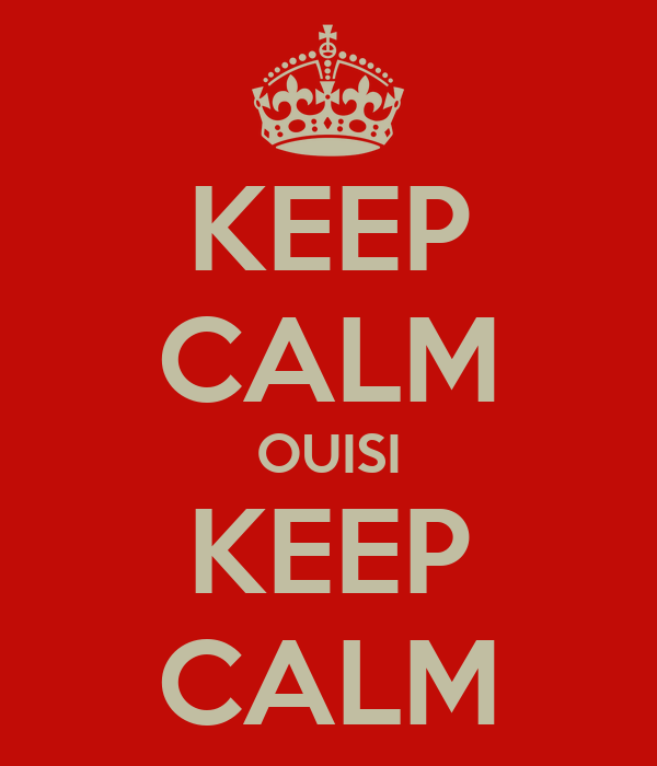 KEEP CALM OUISI KEEP CALM