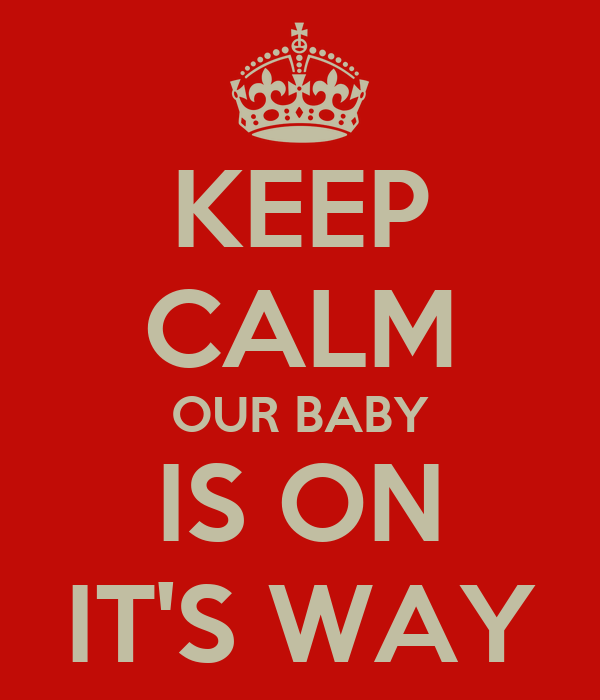 KEEP CALM OUR BABY IS ON IT'S WAY