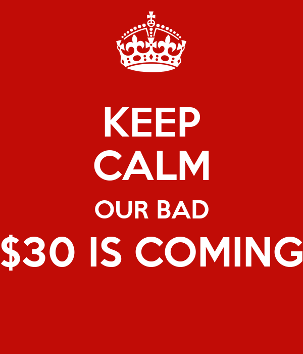 KEEP CALM OUR BAD $30 IS COMING