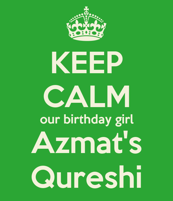 KEEP CALM our birthday girl Azmat's Qureshi