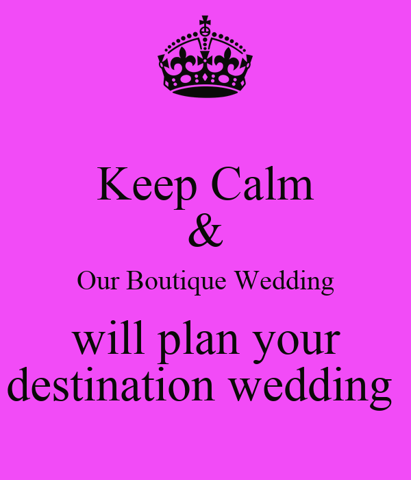 Keep Calm & Our Boutique Wedding will plan your destination wedding