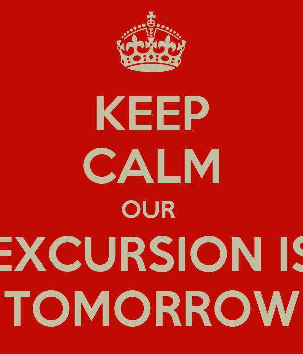 KEEP CALM OUR  EXCURSION IS TOMORROW