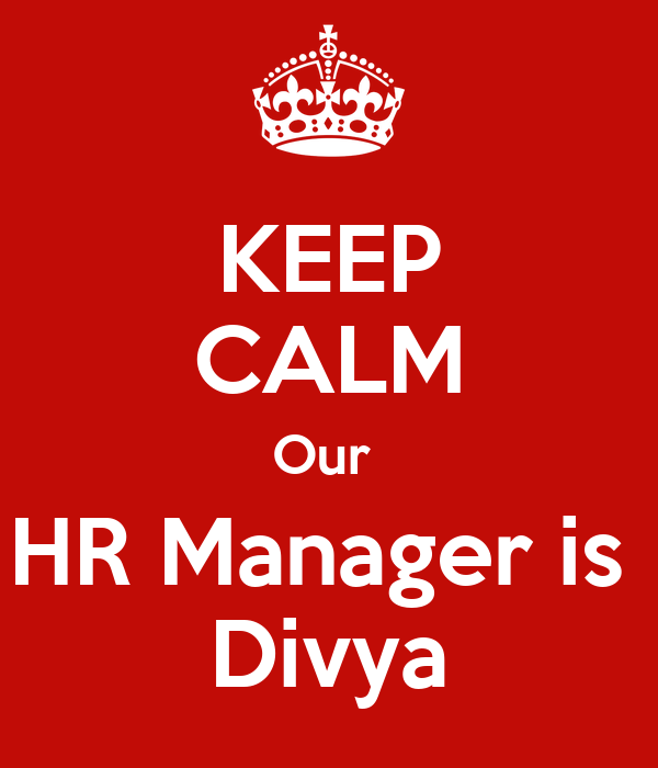 KEEP CALM Our  HR Manager is  Divya