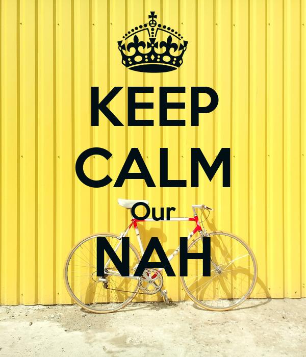 KEEP CALM Our NAH