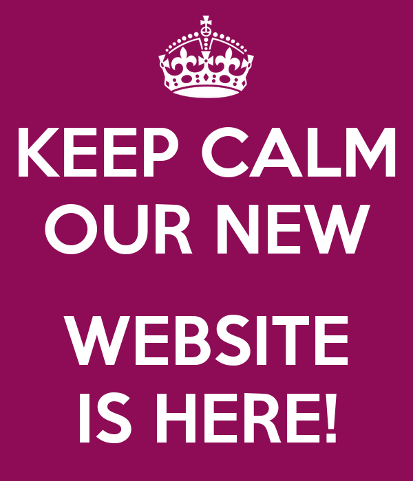 KEEP CALM OUR NEW  WEBSITE IS HERE!