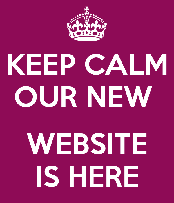 KEEP CALM OUR NEW   WEBSITE IS HERE