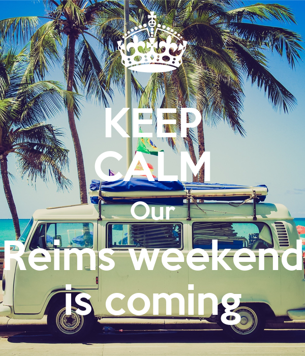 KEEP CALM Our Reims weekend is coming