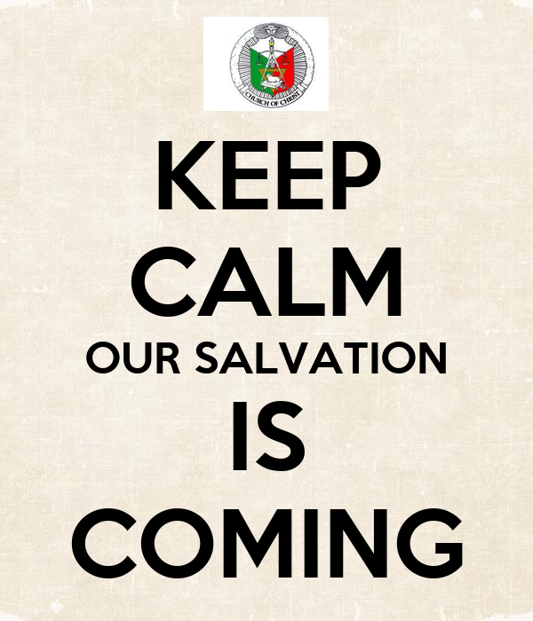 KEEP CALM OUR SALVATION IS COMING