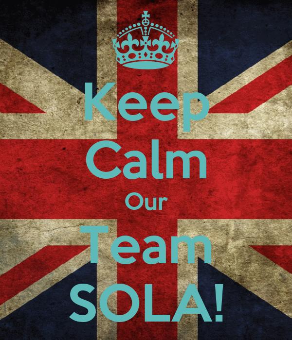 Keep Calm Our Team SOLA!