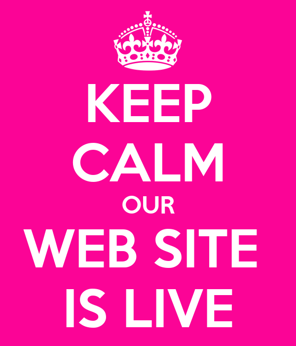 KEEP CALM OUR WEB SITE  IS LIVE
