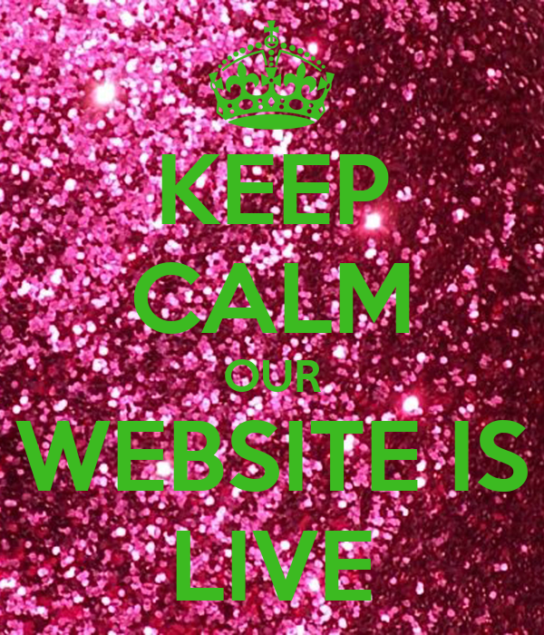 KEEP CALM OUR WEBSITE IS LIVE
