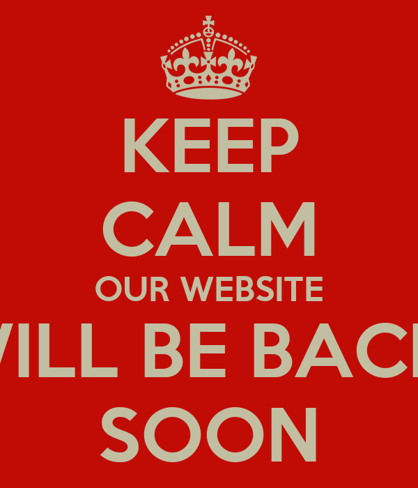 KEEP CALM OUR WEBSITE WILL BE BACK  SOON