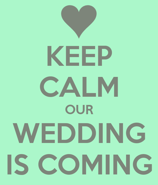 KEEP CALM OUR WEDDING IS COMING