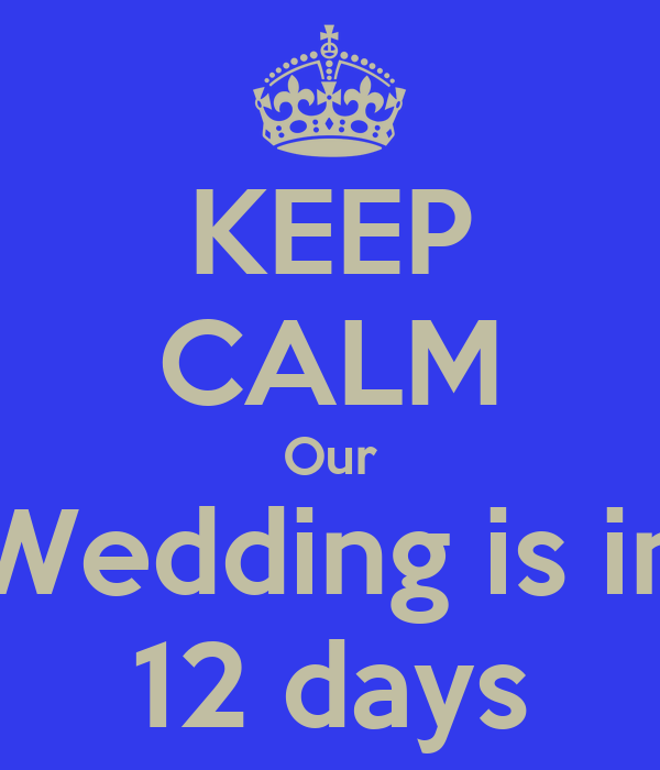 KEEP CALM Our Wedding is in 12 days