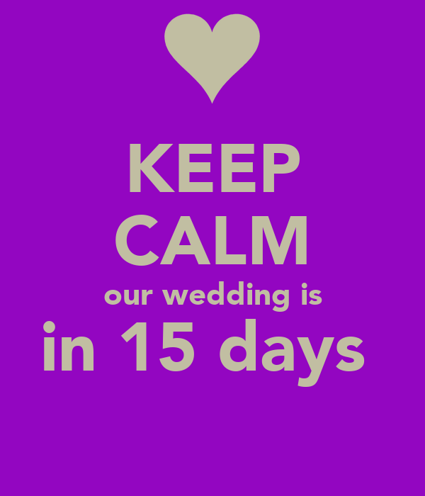 KEEP CALM our wedding is in 15 days