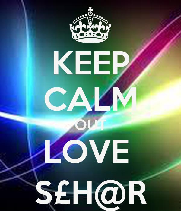 KEEP CALM OUT LOVE  S£H@R