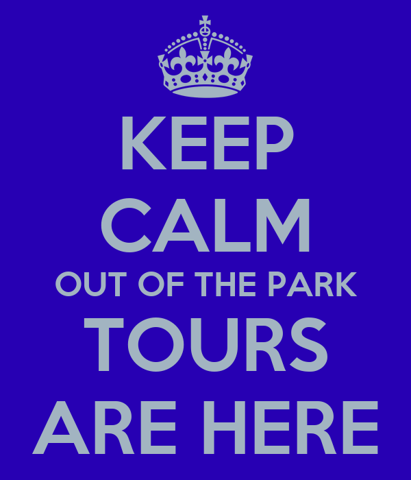KEEP CALM OUT OF THE PARK TOURS ARE HERE
