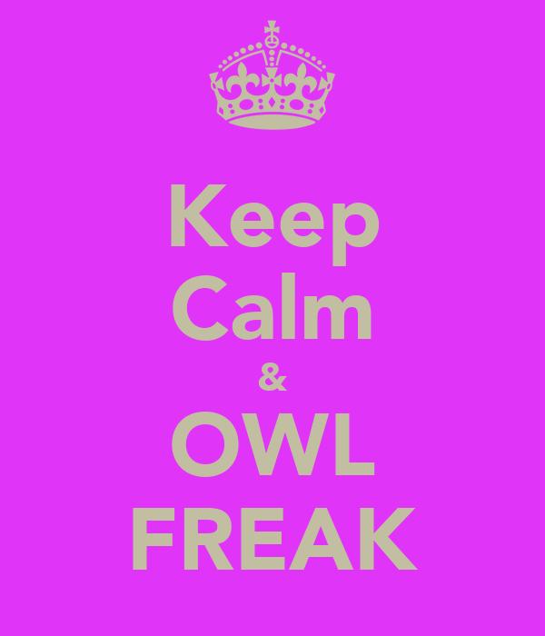 Keep Calm & OWL FREAK