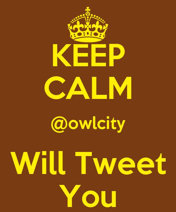 KEEP CALM @owlcity Will Tweet You
