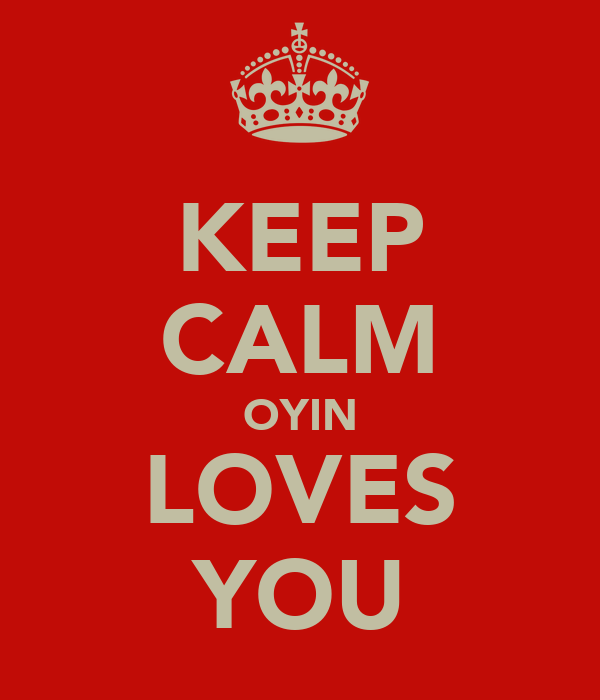 KEEP CALM OYIN LOVES YOU