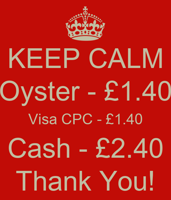 KEEP CALM Oyster - £1.40 Visa CPC - £1.40 Cash - £2.40 Thank You!