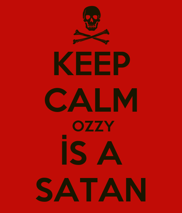 KEEP CALM  OZZY İS A SATAN