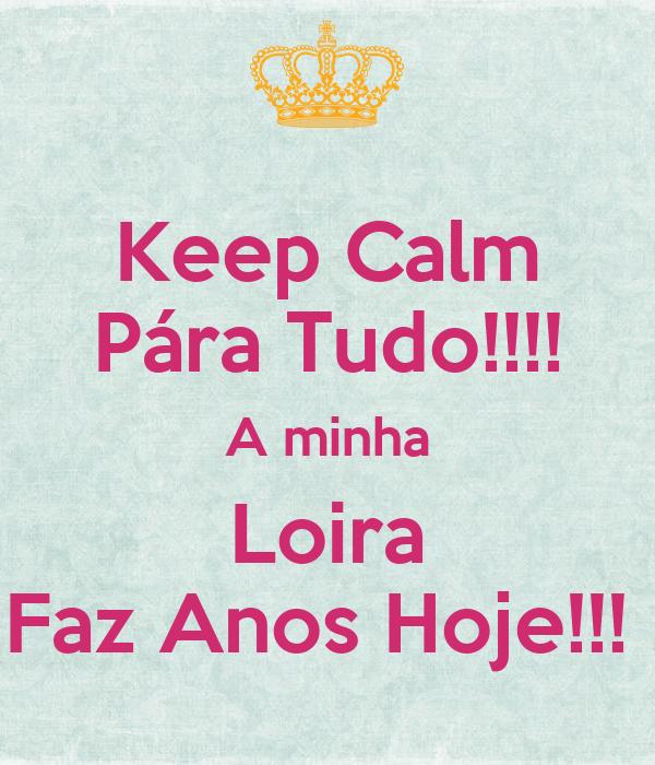 Keep Calm Pára Tudo!!!! A minha Loira Faz Anos Hoje!!!