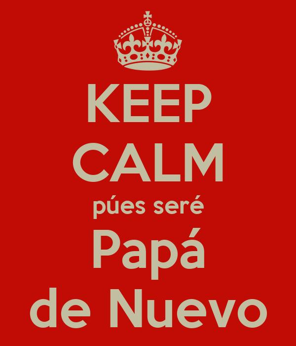 KEEP CALM púes seré Papá de Nuevo