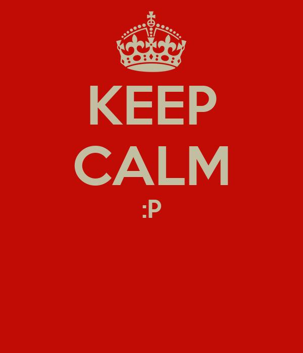 KEEP CALM :P