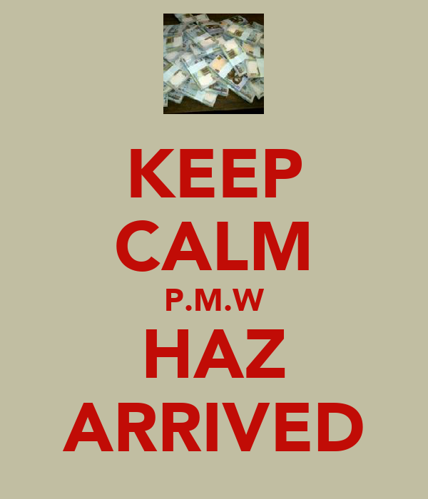 KEEP CALM P.M.W HAZ ARRIVED