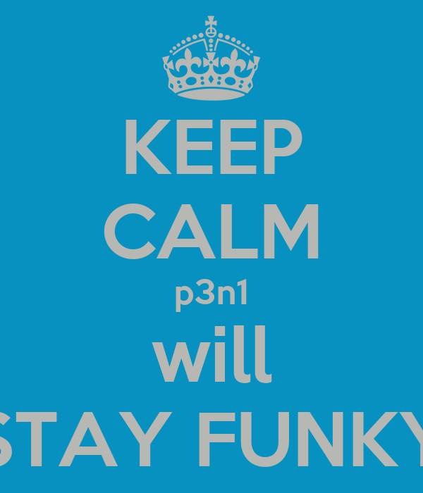 KEEP CALM p3n1 will STAY FUNKY
