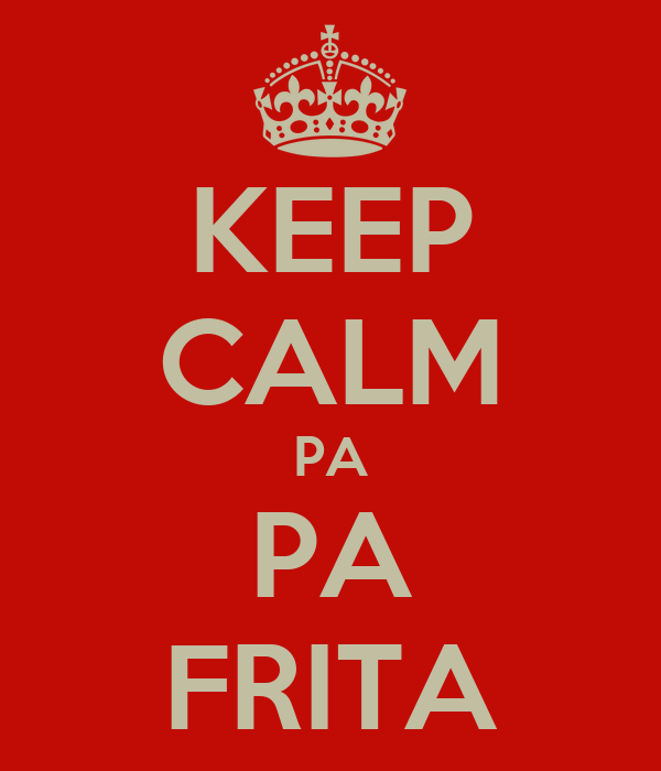 KEEP CALM PA PA FRITA