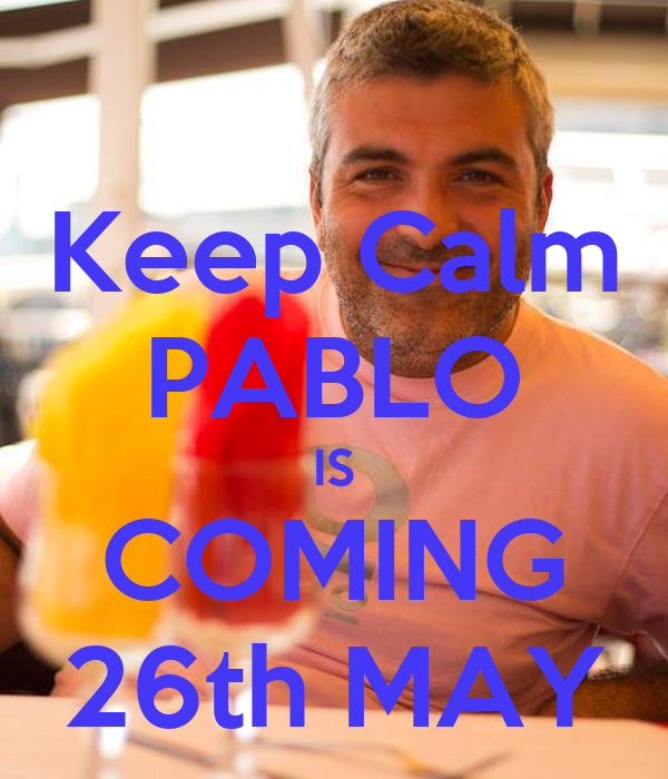 Keep Calm PABLO IS COMING 26th MAY