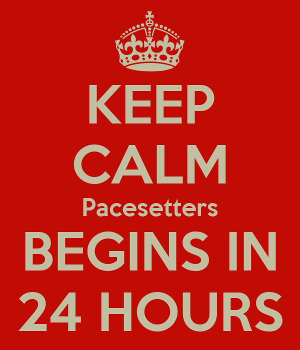 KEEP CALM Pacesetters BEGINS IN 24 HOURS