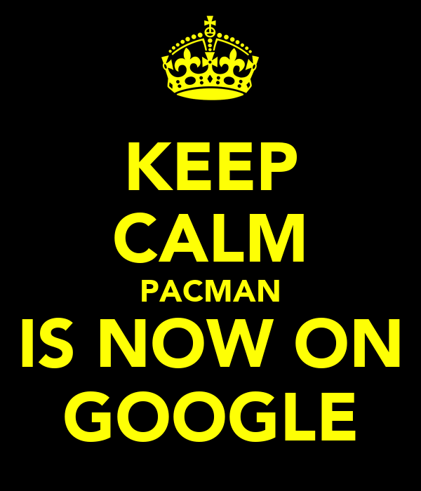 KEEP CALM PACMAN IS NOW ON GOOGLE