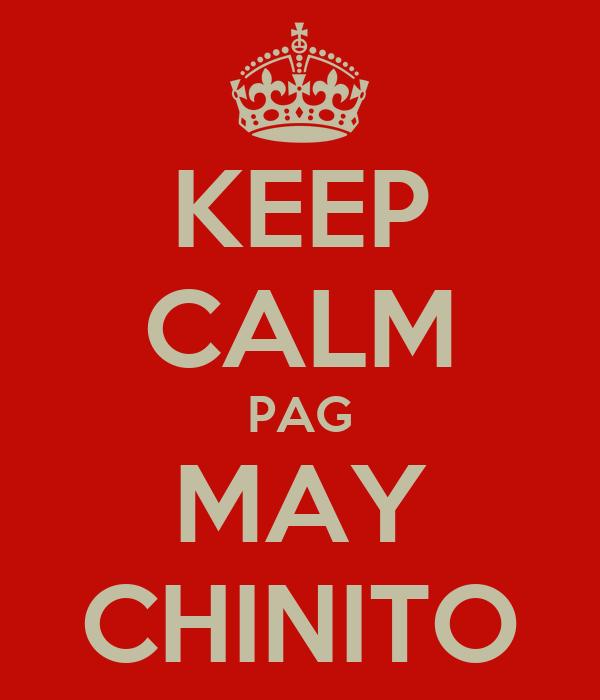 KEEP CALM PAG MAY CHINITO